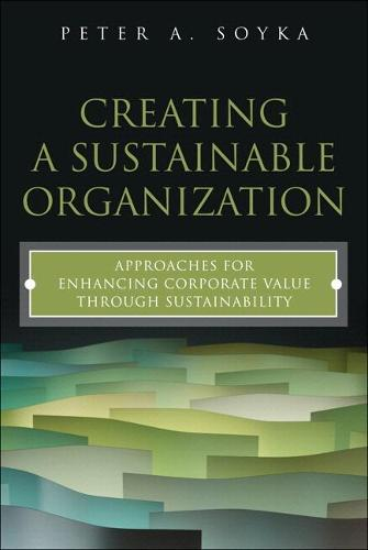 Creating a Sustainable Organization: Approaches for Enhancing Corporate Value Through Sustainability (Paperback)