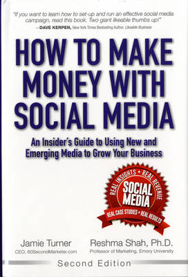 How to Make Money with Social Media: An Insider's Guide to Using New and Emerging Media to Grow Your Business (Hardback)