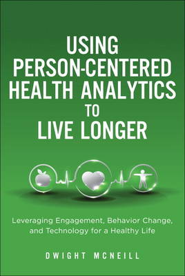 Using Person-Centered Health Analytics to Live Longer: Leveraging Engagement, Behavior Change, and Technology for a Healthy Life (Hardback)