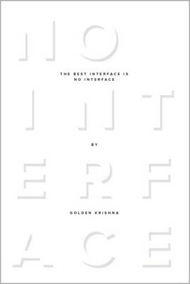 The Best Interface Is No Interface: The simple path to brilliant technology (Paperback)