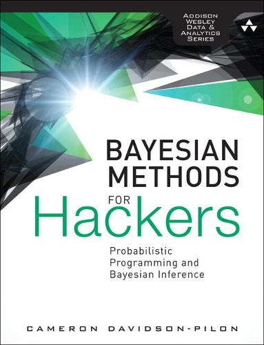 Bayesian Methods for Hackers: Probabilistic Programming and Bayesian Inference (Paperback)