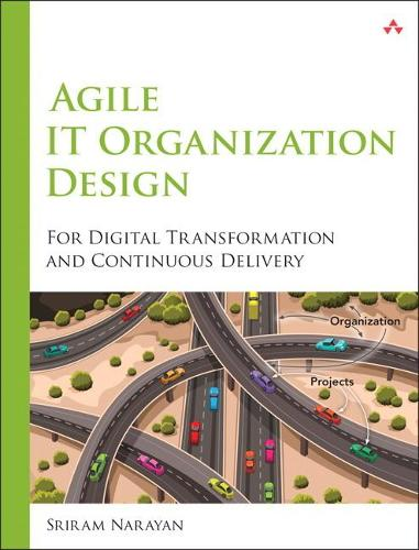 Agile IT Organization Design: For Digital Transformation and Continuous Delivery (Paperback)