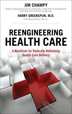 Reengineering Health Care: A Manifesto for Radically Rethinking Health Care Delivery (paperback) (Paperback)