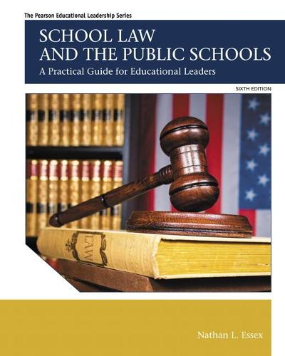School Law and the Public Schools: A Practical Guide for Educational Leaders (Paperback)