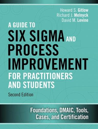 A Guide to Six Sigma and Process Improvement for Practitioners and Students: Foundations, DMAIC, Tools, Cases, and Certification (Hardback)