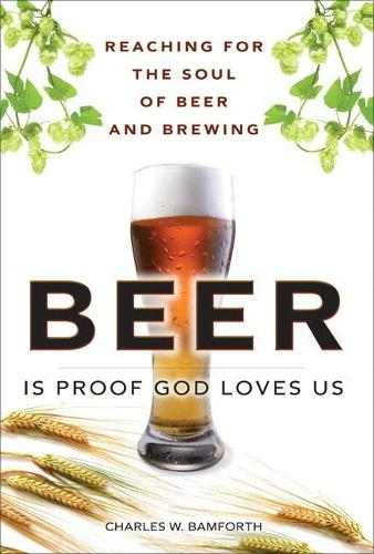 Beer is Proof God Loves Us: Reaching for the Soul of Beer and Brewing (paperback) (Paperback)