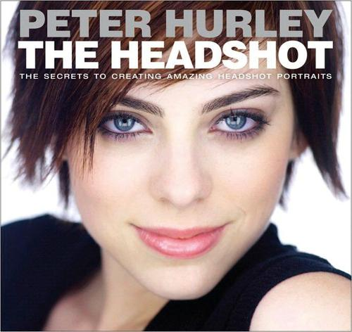 Headshot, The: The Secrets to Creating Amazing Headshot Portraits - Voices That Matter (Paperback)