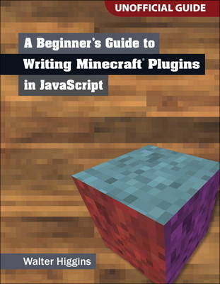 A Beginner's Guide to Writing Minecraft Plugins in JavaScript (Paperback)