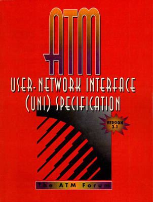 ATM User Network Interface (UNI) Specification Version 3.1 (Paperback)