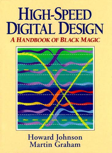 High Speed Digital Design: A Handbook of Black Magic (Hardback)