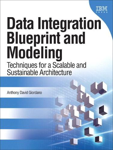 Data Integration Blueprint and Modeling: Techniques for a Scalable and Sustainable Architecture (paperback) (Paperback)