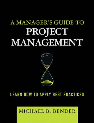 A Manager's Guide to Project Management: Learn How to Apply Best Practices (paperback) (Paperback)