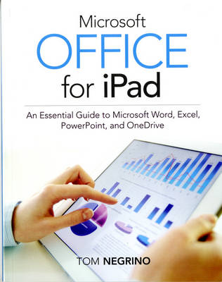 Microsoft Office for iPad: An Essential Guide to Microsoft Word, Excel, PowerPoint, and OneDrive (Paperback)