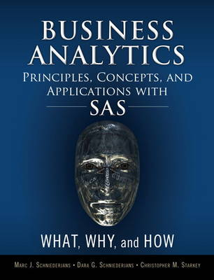 Business Analytics Principles, Concepts, and Applications with SAS: What, Why, and How (Hardback)