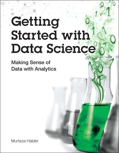 Getting Started with Data Science: Making Sense of Data with Analytics (Paperback)