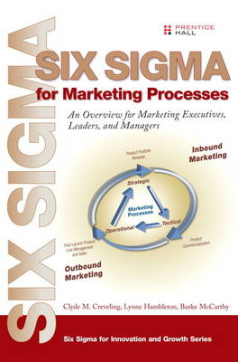 Six Sigma for Marketing Processes: An Overview for Marketing Executives, Leaders, and Managers (Paperback)