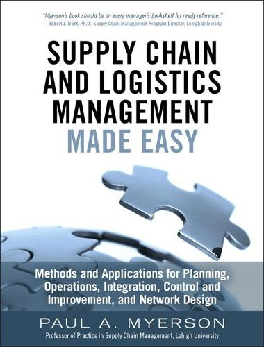 Supply Chain and Logistics Management Made Easy: Methods and Applications for Planning, Operations, Integration, Control and Improvement, and Network Design (Hardback)
