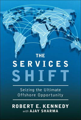 The Services Shift: Seizing the Ultimate Offshore Opportunity (Paperback)