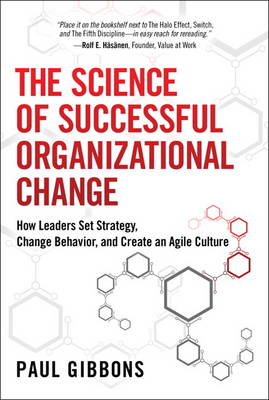 The Science of Successful Organizational Change: How Leaders Set Strategy, Change Behavior, and Create an Agile Culture (Hardback)