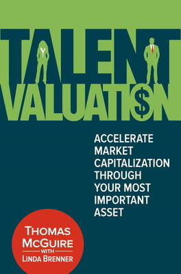 Talent Valuation: Accelerate Market Capitalization through Your Most Important Asset (Hardback)
