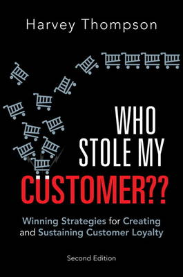 Who Stole My Customer??: Winning Strategies for Creating and Sustaining Customer Loyalty (Paperback)