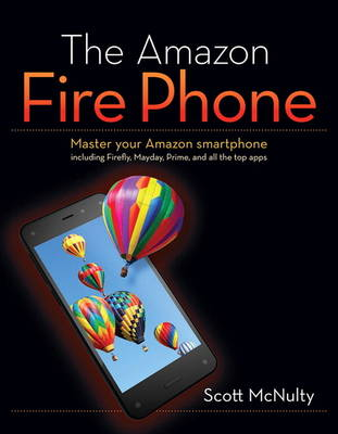The Amazon Fire Phone: Master your Amazon smartphone including Firefly, Mayday, Prime, and all the top apps (Paperback)