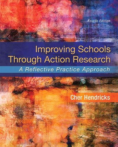 Improving Schools Through Action Research: A Reflective Practice Approach (Paperback)