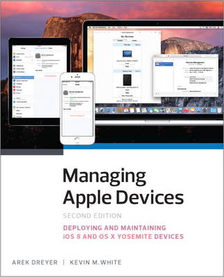 Managing Apple Devices: Deploying and Maintaining iOS 8 and OS X Yosemite Devices (Paperback)