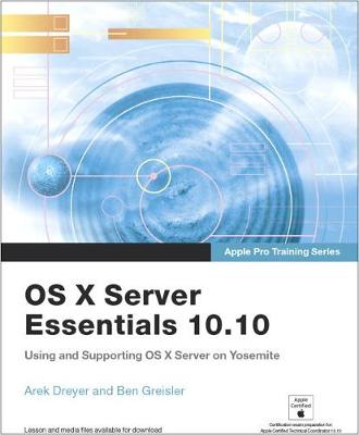 Apple Pro Training Series: OS X Server Essentials 10.10: Using and Supporting OS X Server on Yosemite, Print + Digital Bundle, 1/e - Apple Pro Training