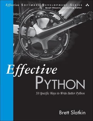 Effective Python: 59 Specific Ways to Write Better Python - Effective Software Development Series (Paperback)
