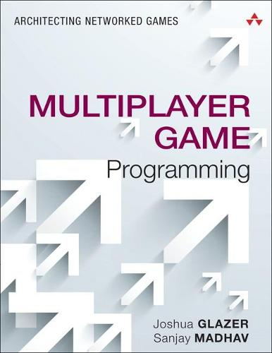 Multiplayer Game Programming: Architecting Networked Games (Paperback)