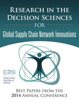 Research in the Decision Sciences for Innovations in Global Supply Chain Networks: Best Papers from the 2014 Annual Conference (Hardback)