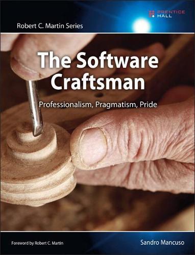 The Software Craftsman: Professionalism, Pragmatism, Pride (Paperback)
