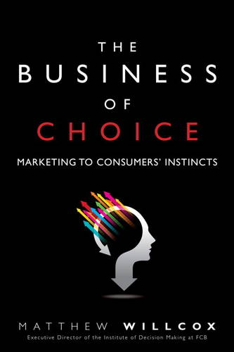 The Business of Choice: Marketing to Consumers' Instincts (Hardback)