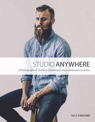 Studio Anywhere: A Photographer's Guide to Shooting in Unconventional Locations (Paperback)