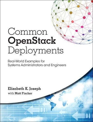 Common OpenStack Deployments: Real-World Examples for Systems Administrators and Engineers (Paperback)