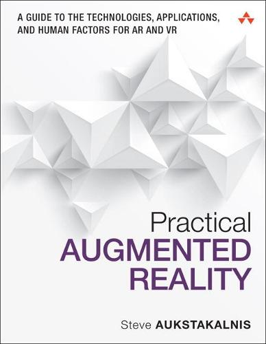 Practical Augmented Reality: A Guide to the Technologies, Applications, and Human Factors for AR and VR (Paperback)