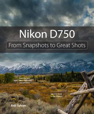 Nikon D750: From Snapshots to Great Shots (Paperback)