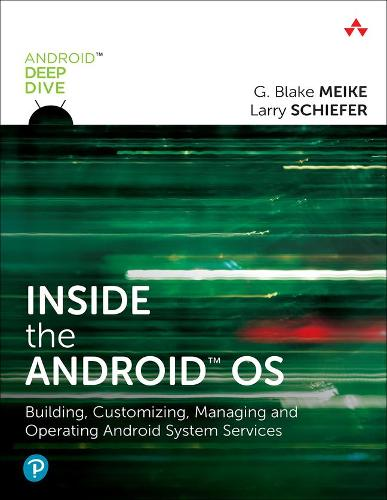 Inside the Android OS: Building, Customizing, Managing and Operating Android System Services (Paperback)