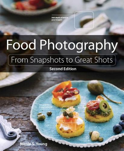 Food Photography: From Snapshots to Great Shots (Paperback)