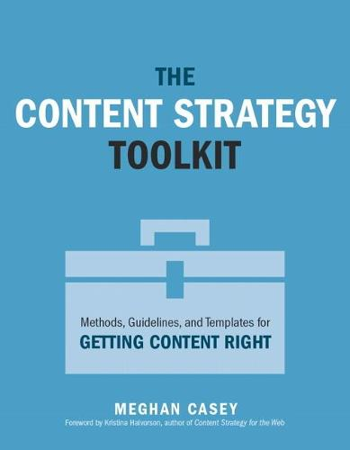 Content Strategy Toolkit, The: Methods, Guidelines, and Templates for Getting Content Right - Voices That Matter (Paperback)