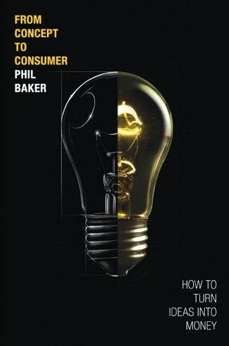 From Concept to Consumer: How to Turn Ideas Into Money (paperback) (Paperback)