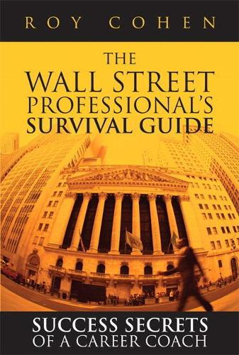 The Wall Street Professional's Survival Guide: Success Secrets of a Career Coach (paperback) (Paperback)