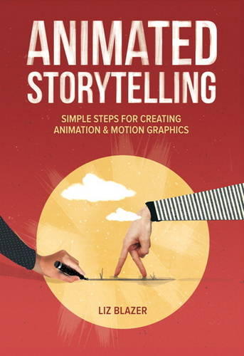 Animated Storytelling: Simple Steps For Creating Animation and Motion Graphics (Paperback)