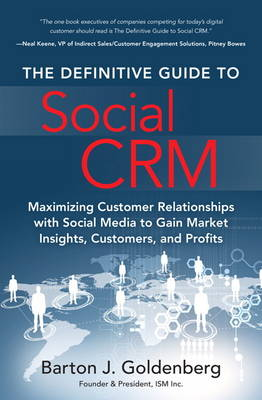 The Definitive Guide to Social CRM: Maximizing Customer Relationships with Social Media to Gain Market Insights, Customers, and Profits (Hardback)