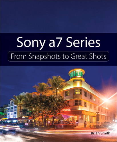 Sony a7 Series: From Snapshots to Great Shots (Paperback)