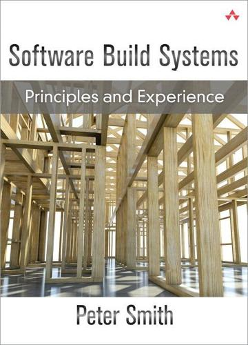 Software Build Systems: Principles and Experience (paperback) (Paperback)