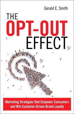 The Opt-Out Effect: Marketing Strategies that Empower Consumers and Win Customer-Driven Brand Loyalty (Hardback)