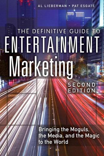 The Definitive Guide to Entertainment Marketing: Bringing the Moguls, the Media, and the Magic to the World (Paperback)