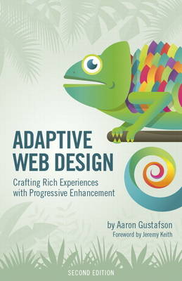 Adaptive Web Design: Crafting Rich Experiences with Progressive Enhancement (Paperback)